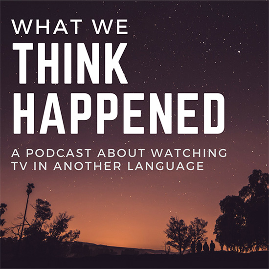 Image reading: What We Think Happened - A Podcast About Watching TV in Another Language